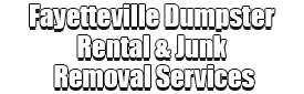 Fayetteville Dumpster Rental & Junk Removal Services Logo-We Offer Residential and Commercial Dumpster Removal Services, Portable Toilet Services, Dumpster Rentals, Bulk Trash, Demolition Removal, Junk Hauling, Rubbish Removal, Waste Containers, Debris Removal, 20 & 30 Yard Container Rentals, and much more!